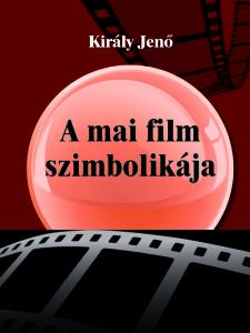 kiraly_jeno_a_mai_film_szimbolikaja_borito